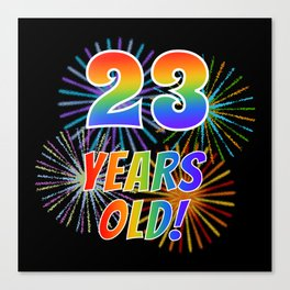 """23rd Birthday Themed """"23 YEARS OLD!"""" w/ Rainbow Spectrum Colors + Vibrant Fireworks Inspired Pattern Canvas Print"""