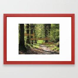 Not All Who Wander... Framed Art Print