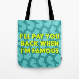I'll Pay You Back When I'm Famous (Green) Tote Bag