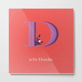 D is for Douche Metal Print