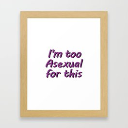 I'm Too Asexual For This - square bubble letters white bg Framed Art Print