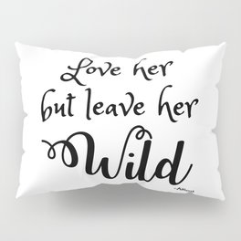 Love her but leave her Wild-Script Pillow Sham