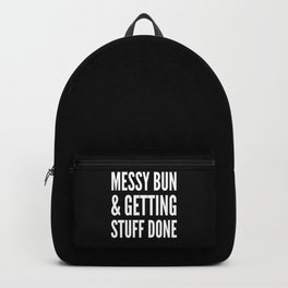 Messy Bun & Getting Stuff Done (Black & White) Backpack
