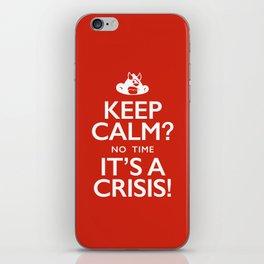 Keep Calm? It's a Crisis! iPhone Skin