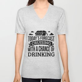 Today's Forecast Cruising With A Chance Of Drinking Funny Gift Idea Adult Fun Saying Holiday Shirt Unisex V-Neck