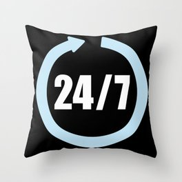 24 hours seven days a week Throw Pillow