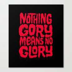 Nothing Gory Means No Glory Canvas Print