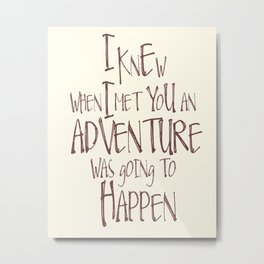 Nursery art, I knew when i met you an adventure was going to happen Metal Print