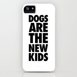 Dogs Are The New Kids  iPhone Case