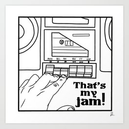 That's My Jam! Art Print