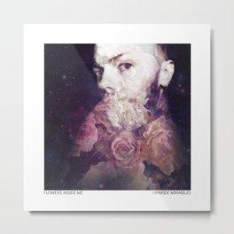 FLOWERS INSIDE ME Metal Print