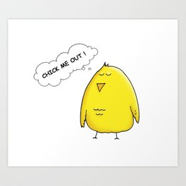 Chick Me Out! by dana alfonso Art Print