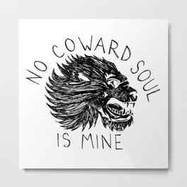 No Coward Soul is Mine Metal Print