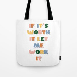 If It's Worth It Let Me Work It Tote Bag