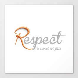 Respect is earned not given Canvas Print