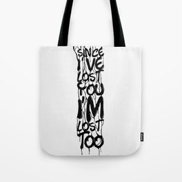 Since I've Lost You, I'm Lost Too Tote Bag