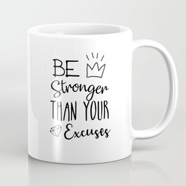 Be Stronger Than Your Excuses Coffee Mug