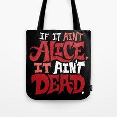 If it ain't Alice, it ain't dead. Tote Bag