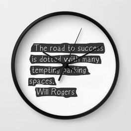 """""""The road to success is dotted with many tempting parking spaces.""""  Will Rogers Wall Clock"""