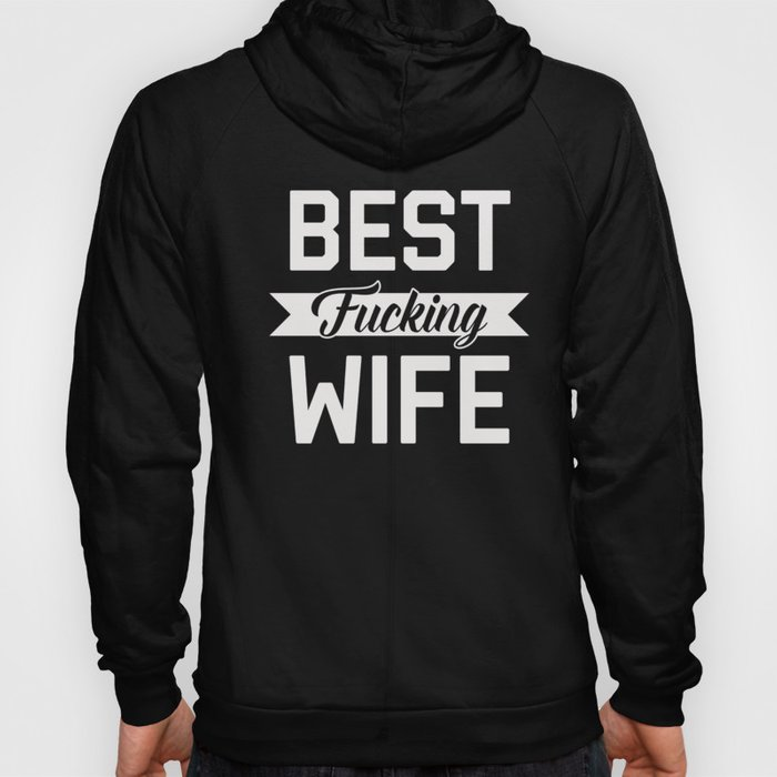 Best Fucking Wife, Funny Quote Hoody