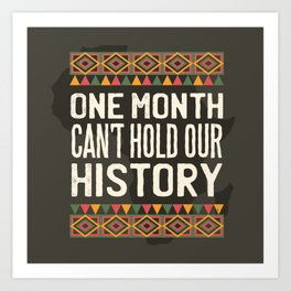 Black History Month One Month Can't Hold Our History Art Print