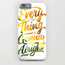 Every little thing is gonna be alright iPhone Case