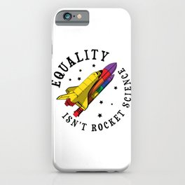 Equality Isn't Rocket Science Gift iPhone Case