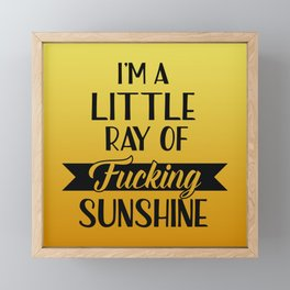 I'm A Little Ray Of Fucking Sunshine, Funny Quote Framed Mini Art Print