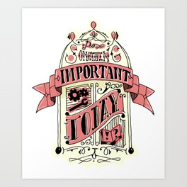 Do Something Important Today! Art Print