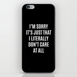 I'M SORRY IT'S JUST THAT I LITERALLY DON'T CARE AT ALL (Black & White) iPhone Skin