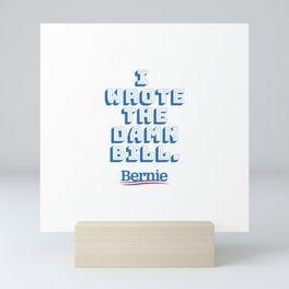 I wrote the damn bill. Bernie Sanders quote! Mini Art Print
