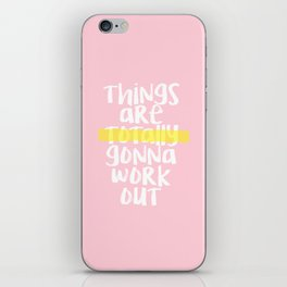 THINGS ARE TOTALLY GONNA WORK OUT iPhone Skin