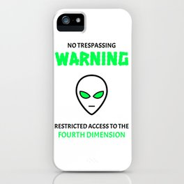 NO TRESPASSING WARNING RESTRICTED ACCESS TO THE FOURTH DIMENSION Alien iPhone Case