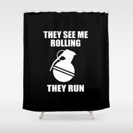They see me rolling they run funny quote Shower Curtain