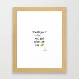 Speak your mind... and get a better life... :-) Framed Art Print
