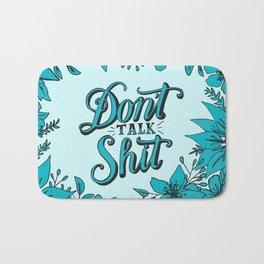 Don't Talk Shit Bath Mat