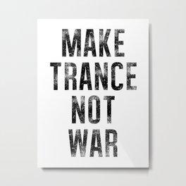 Make Trance Not War Metal Print