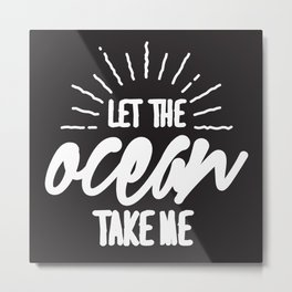 Let The Ocean Take Me Metal Print