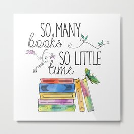 So Many Books, So Little Time Design Metal Print