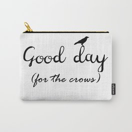 Good day for the crows Carry-All Pouch