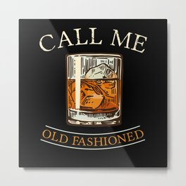 Call Me Old Fashioned Whisky Whiskey Bar Metal Print