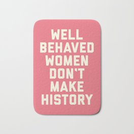 Well Behaved Women Feminist Quote Bath Mat