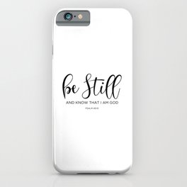 Be still and know that I am God, Psalm 46:10 iPhone Case