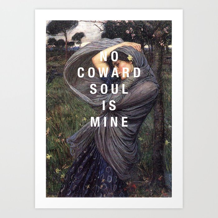 no coward soul is mine Art Print