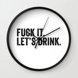 F*** It Let's Drink Wall Clock