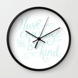 Have Courage and Be Kind (mint colorway) Wall Clock