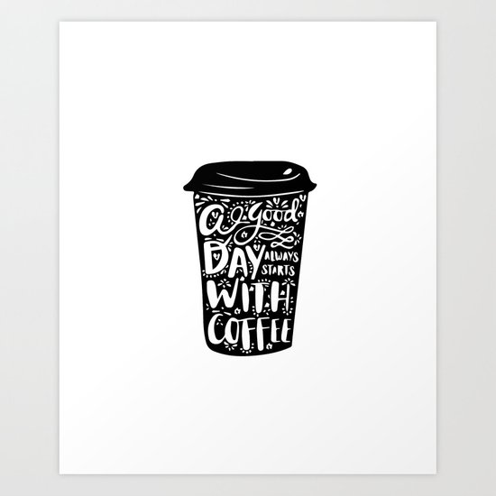 A good day always start with coffee Art Print