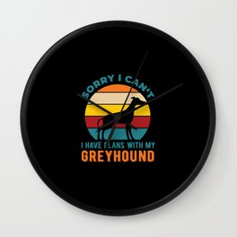 I Have Plans With My Greyhound Funny Wall Clock