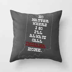 No Matter Where I Go I'll Always Call INDIANA Home. Throw Pillow