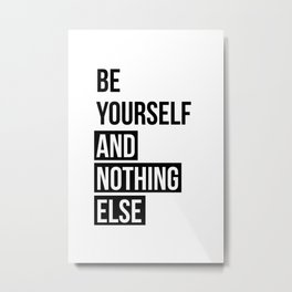 Be yourself and nothing else Metal Print